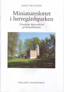 John Erichsen: Miniatureslottet i herregårdsparken - Grundtvigs digterværksted på Rønnebæksholm. Forlaget Historismus 2011