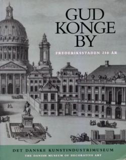 Gud Konge By - Frederiksstaden 250 år
