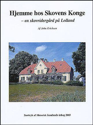 Hjemme hos Skovens Konge - en skovridergård på Lolland. Af John Erichsen